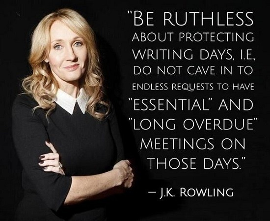 JK Rowling Be Ruthless About Your Writing Days