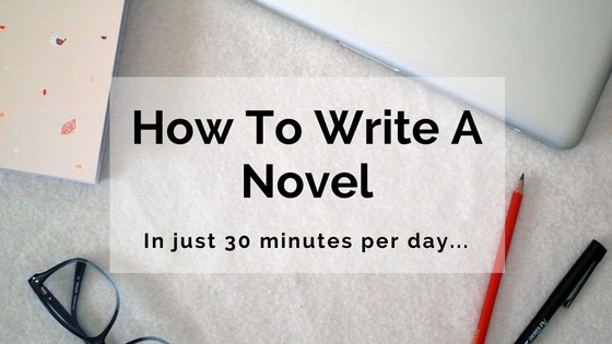 HOw to write a novel 30 minutes per day