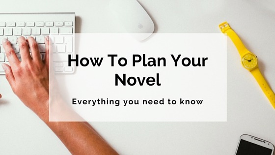 Everything You Need To Plan Your Novel