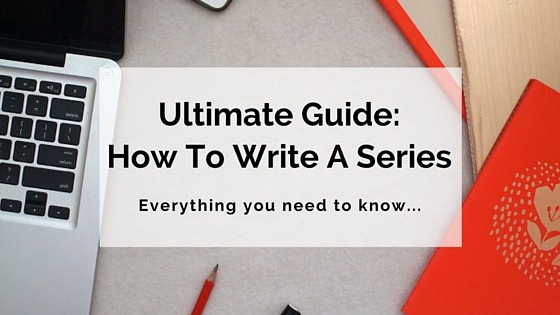 Ultimate Guide - How To Write A Series