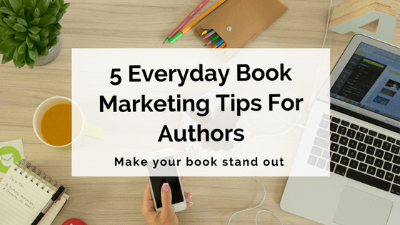 5-everyday-book-marketing-tips-for-authors